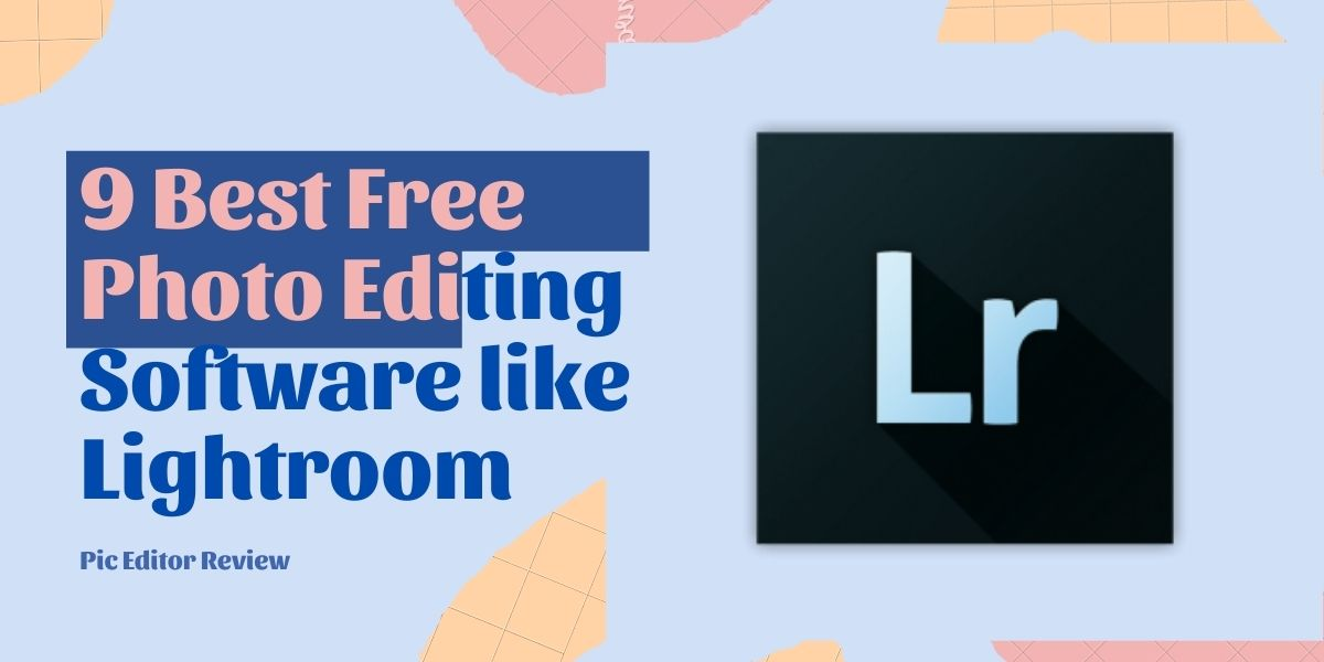 Top 9 Free Photo Editing Software Like Lightroom