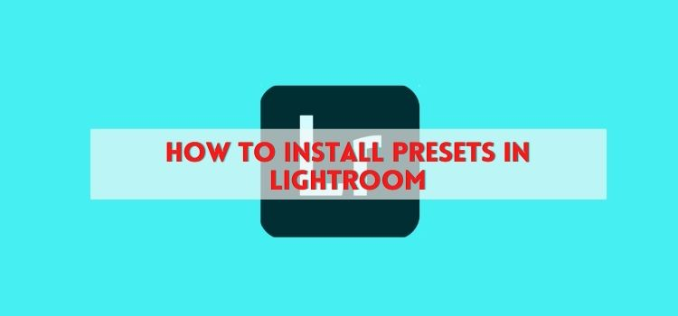 How to Install Presets in Lightroom